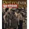 Széky János Retroévek 1966-67 - Így éltünk