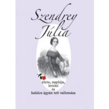 SZENDREY JÚLIA Szendrey Júlia élete, naplója, levelei és halálos ágyán tett vallomása történelem