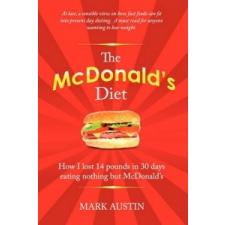 The McDonald's Diet: How I Lost 14 Pounds in 30 Days Eating Nothing But McDonald's – Mark Austin idegen nyelvű könyv