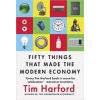 Tim Harford Fifty Things That Made The Modern Economy