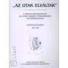 Tímár Árpád 'AZ UTAK ELVÁLTAK' I. - A MAGYAR KÉPZŐMŰVÉSZET ÚJ UTAKAT KERESŐ TÖREKVÉSEINEK SAJTÓVISSZHANGJA (Szöveggyűjtemény 1901-1908)