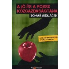 Tomas Sedlacek A JÓ ÉS A ROSSZ KÖZGAZDASÁGTANA - A GILGAMES-EPOSZTÓL A WALL STREETIG gazdaság, üzlet
