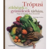 Trópusi zöldségek és gyümölcsök tárháza