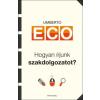 Umberto Eco HOGYAN ÍRJUNK SZAKDOLGOZATOT?