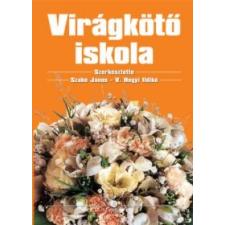 V. Hegyi Ildikó (szerk.), Szabó János (szerk.) Virágkötő iskola tankönyv