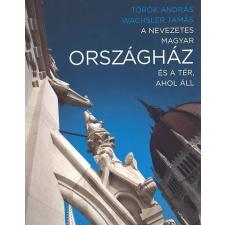 Wachsler Tamás; Török András - A nevezetes magyar Országház és a tér, ahol áll művészet