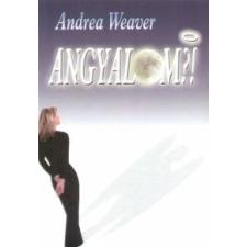 Weaver, Andrea ANGYALOM?! ezotéria