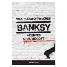 Will Ellsworth-Jones BANKSY - AZ EMBER A FAL MÖGÖTT ajándékkönyv