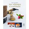 Zrínyi Kiadó Őszy-Tóth Gábriel: Így főznek a katonák